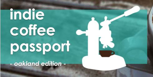 Indie Coffee Passport – Oakland! Get it now!